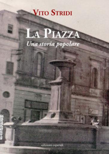 La piazza. Una storia popolare - Vito Stridi  