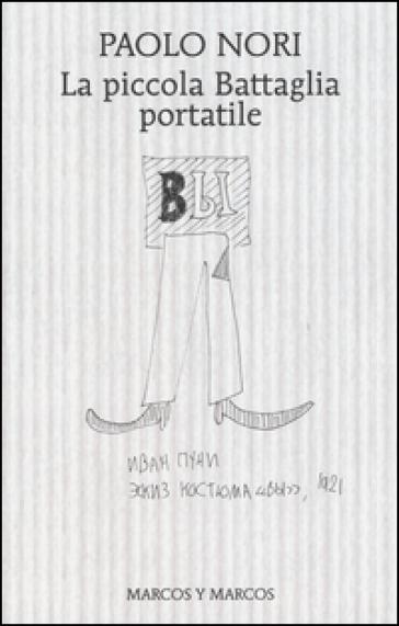 La piccola Battaglia portatile - Paolo Nori  