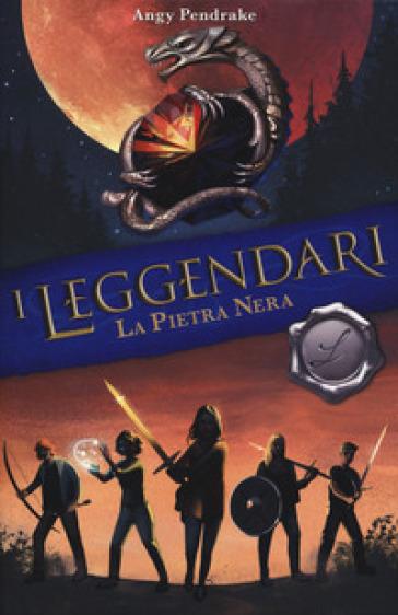 La pietra nera. I leggendari - Angy Pendrake |