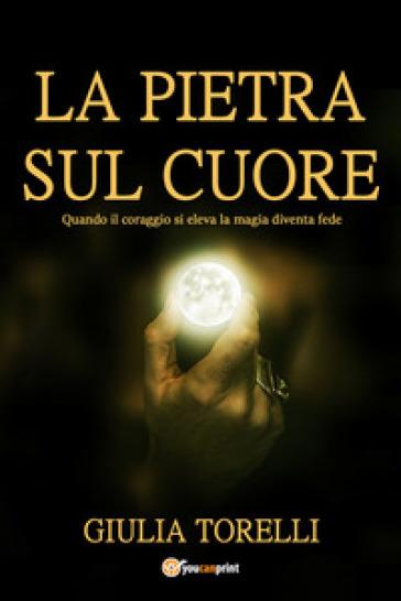 La pietra sul cuore - Giulia Torelli  