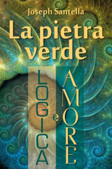 La pietra verde. Logica e amore - Joseph Santella pdf epub