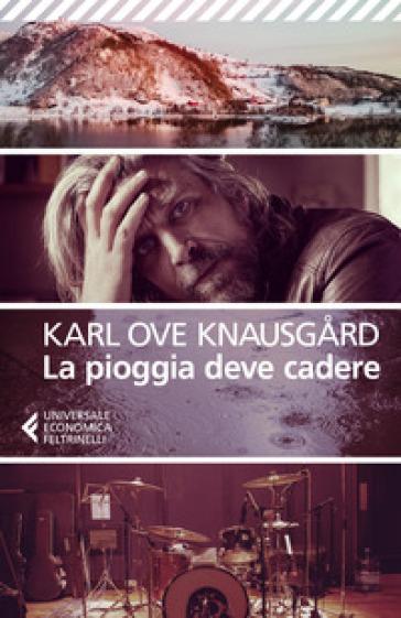 La pioggia deve cadere - Karl Ove Knausgard | Jonathanterrington.com