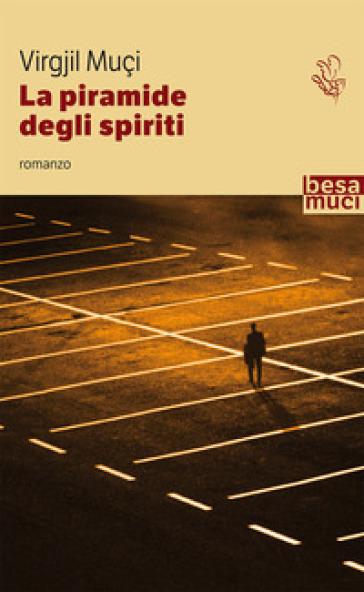 La piramide degli spiriti - Virgjil Muçi | Kritjur.org