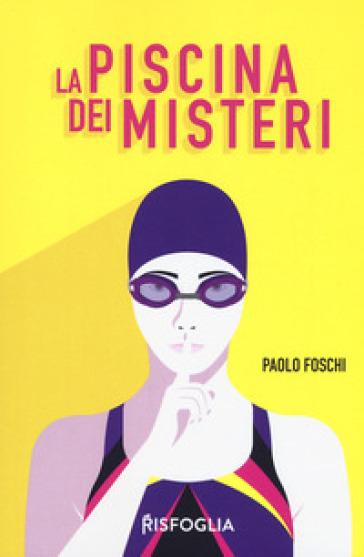 La piscina dei misteri - Paolo Foschi  