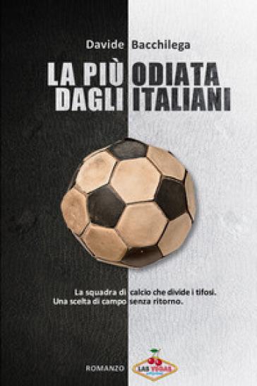 La più odiata dagli italiani - Davide Bacchilega  
