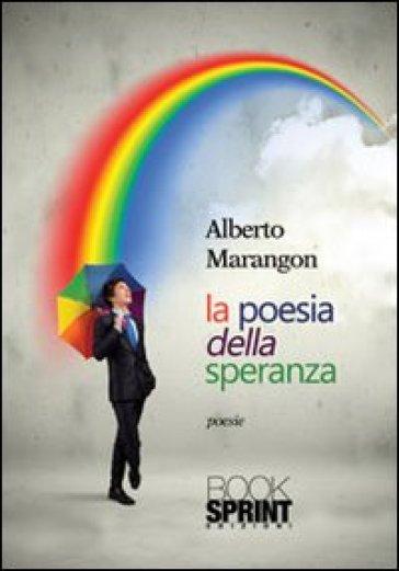 La poesia della speranza - Alberto Marangon  