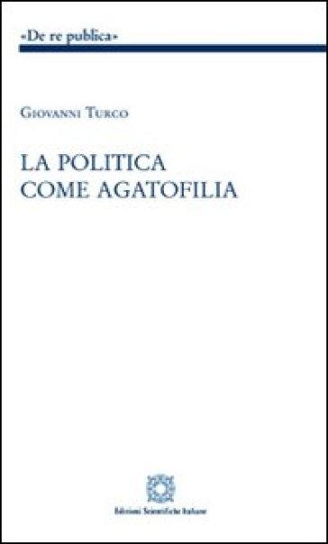 La politica come agatofilia - Giovanni Turco |