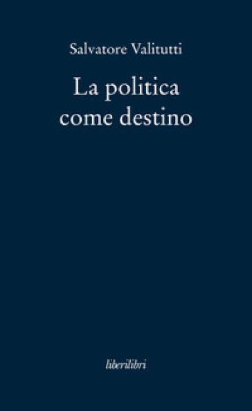 La politica come destino - Salvatore Valitutti | Kritjur.org