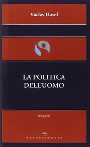 La politica dell'uomo - Vaclav Havel  