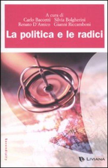 La politica e le radici - Gianni Riccamboni |