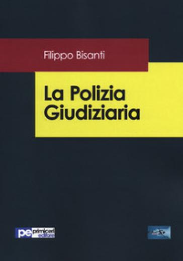 La polizia giudiziaria - Filippo Bisanti |