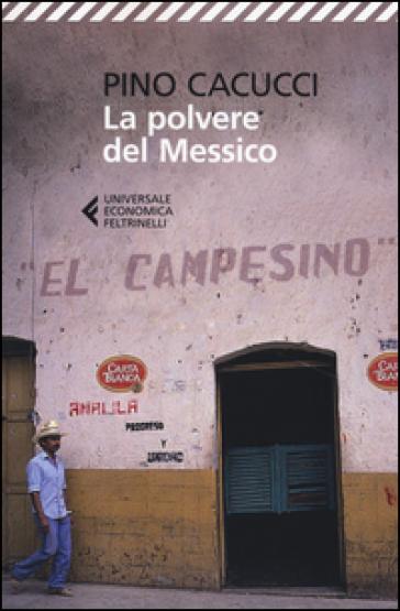 La polvere del Messico - Pino Cacucci |