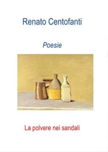 La polvere nei sandali - Renato Centofanti |