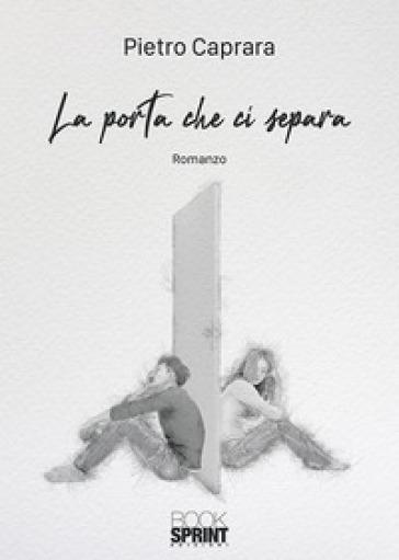 La porta che ci separa - Pietro Caprara |
