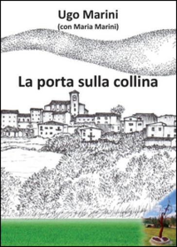 La porta sulla collina - Ugo Marini |