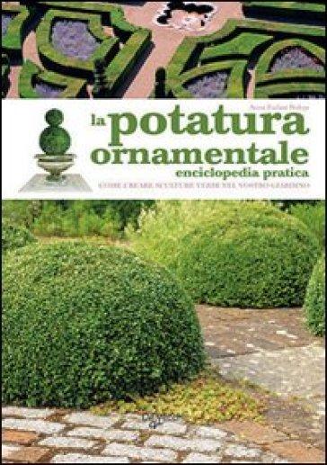 La potatura ornamentale - Anna Furlani Pedoja  