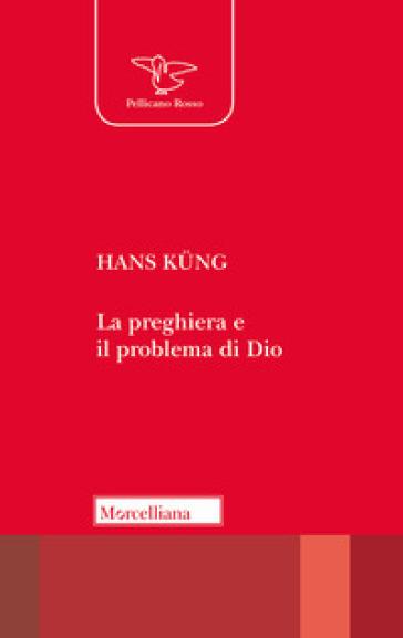 La preghiera e il problema Dio - Hans Kung |