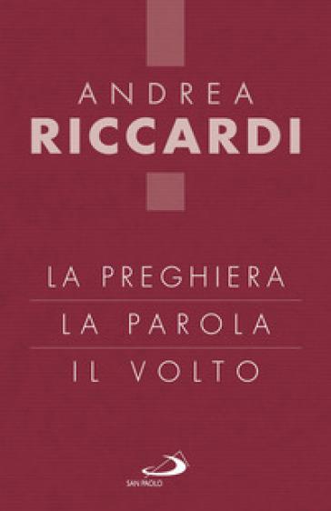 La preghiera, la parola, il volto - Andrea Riccardi |