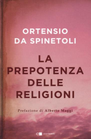 La prepotenza delle religioni - Ortensio da Spinetoli |