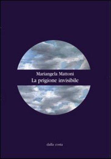 La prigione invisibile - Mariangela Mattoni | Kritjur.org