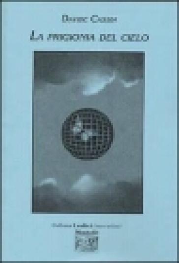 La prigionia del cielo - Davide Cassia  
