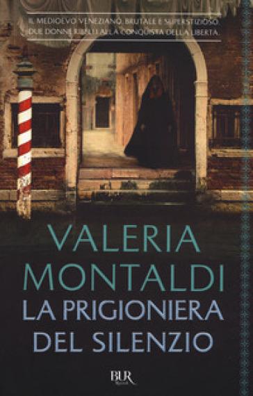 La prigioniera del silenzio - Valeria Montaldi | Ericsfund.org