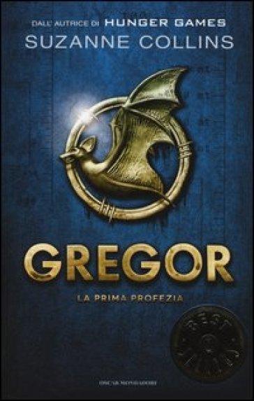 La prima profezia. Gregor. 1. - Suzanne Collins |