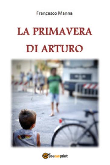 La primavera di Arturo - Francesco Manna |