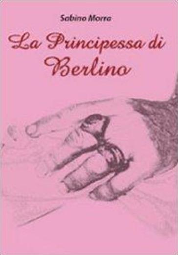 La principessa di Berlino - Sabino Morra | Ericsfund.org
