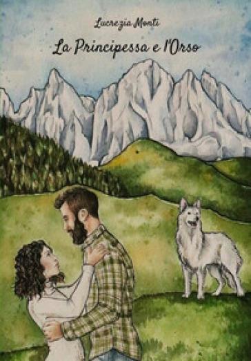 La principessa e l'orso - Lucrezia Monti  