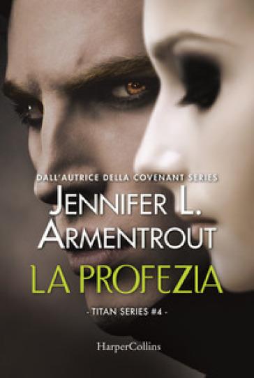 La profezia. Titan series. 4. - Jennifer L. Armentrout | Ericsfund.org