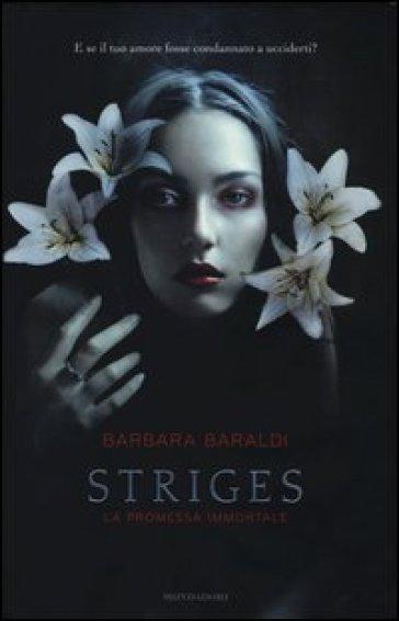 La promessa immortale. Striges - Barbara Baraldi  
