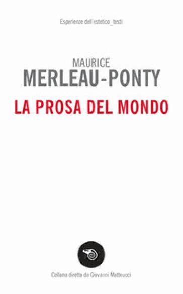 La prosa del mondo - Maurice Merleau-Ponty | Jonathanterrington.com