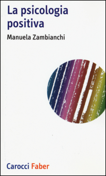 La psicologia positiva - Manuela Zambianchi |