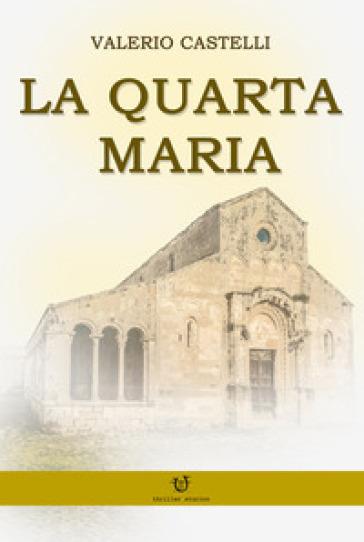 La quarta Maria - Valerio Castelli |