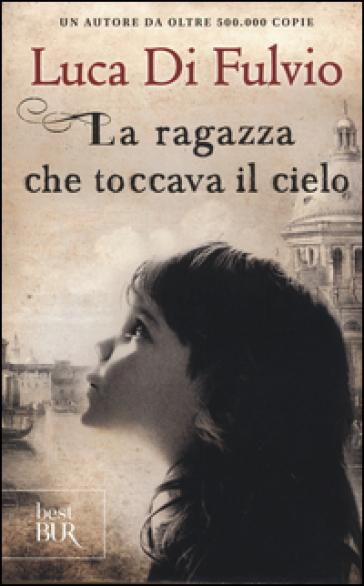 La ragazza che toccava il cielo - Luca Di Fulvio |