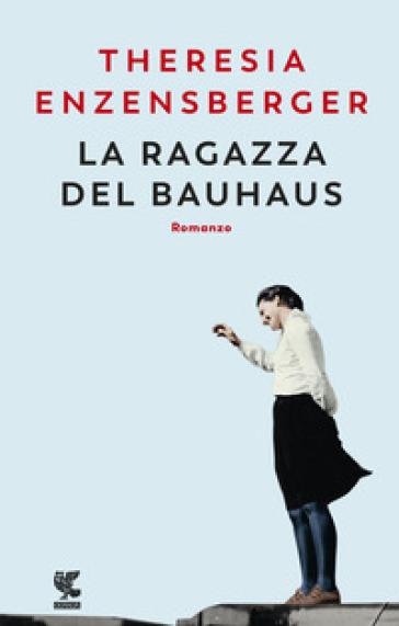 La ragazza del Bauhaus - Theresia Enzensberger  