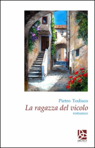 La ragazza del vicolo - Pietro Todisco  