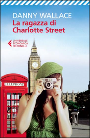 La ragazza di Charlotte Street - Danny Wallace |