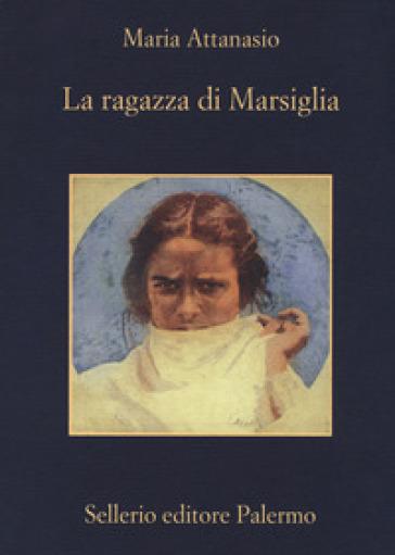 La ragazza di Marsiglia - Maria Attanasio | Rochesterscifianimecon.com