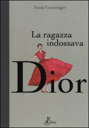 La ragazza indossava Dior - Annie Goetzinger  