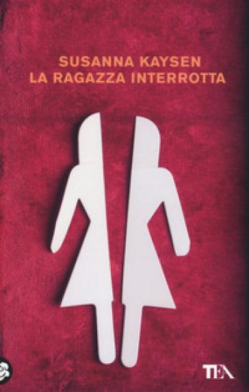 La ragazza interrotta - Susanna Kaysen  
