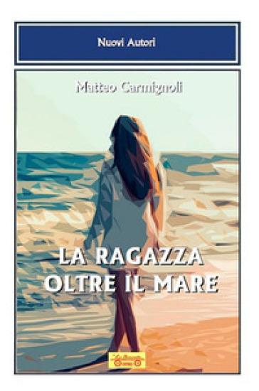 La ragazza oltre il mare - Matteo Carmignoli | Jonathanterrington.com