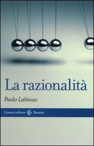 La razionalità - Paolo Labinaz |