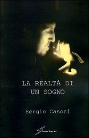 La realtà di un sogno - Sergio Casoni |