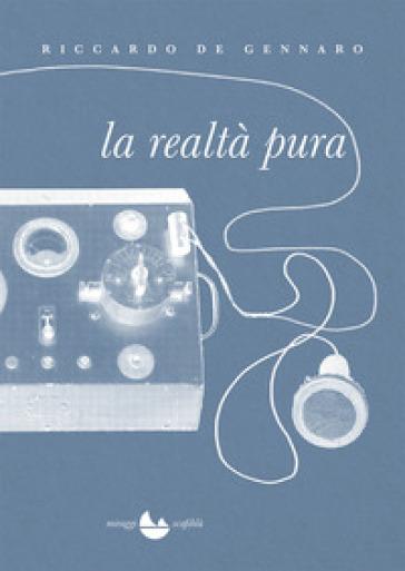 La realtà pura - Riccardo De Gennaro  
