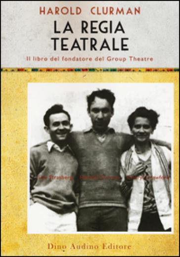 La regia teatrale - Harold Clurman | Jonathanterrington.com