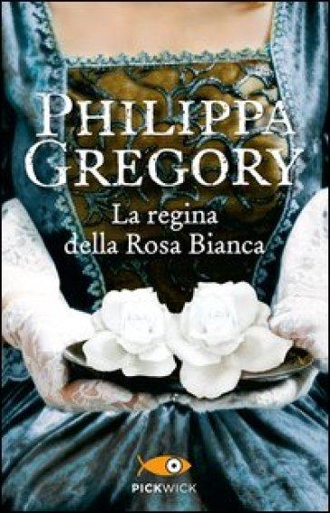 La regina della Rosa Bianca - Philippa Gregory |