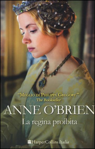 La regina proibita - Anne O'Brien   Rochesterscifianimecon.com