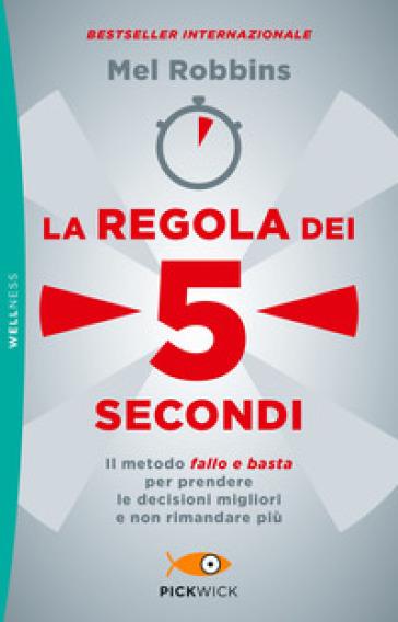 La regola dei 5 secondi - Mel Robbins |